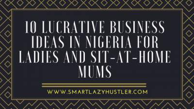 lucrative business ideas in Nigeria for ladies