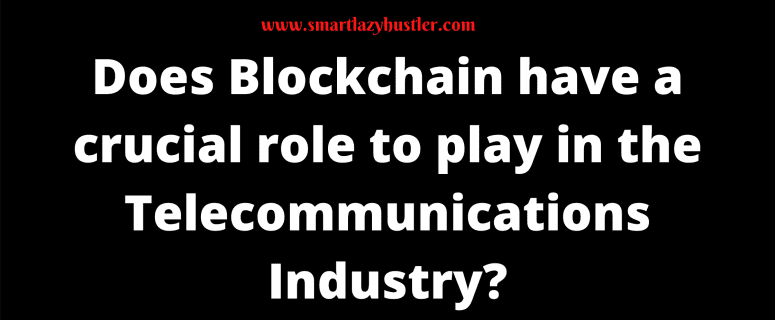 Does Blockchain have a crucial role to play in the telecommunications industry
