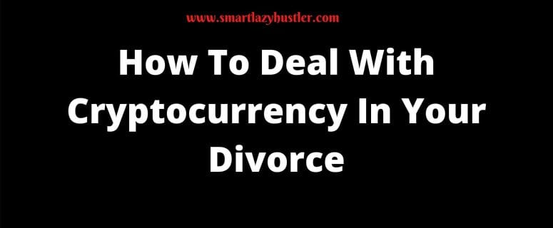 How To Deal With Cryptocurrency In Your Divorce